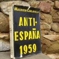 Libros de segunda mano: MAURICIO CARLAVILLA: ANTI-ESPAÑA 1959, ED.NOS 1959. Lote 74790519