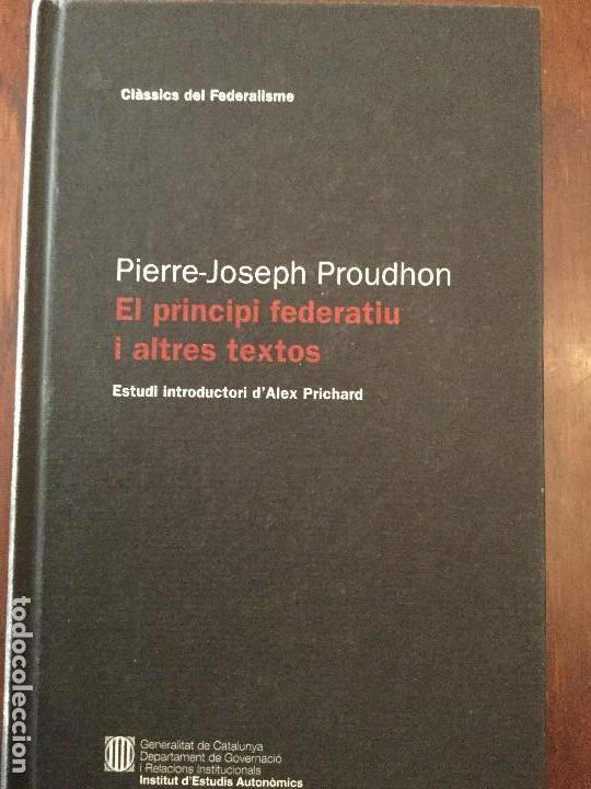 EL PRINCIPI FEDERATIU I ALTRES TEXTOS. PIERRE-JOSEPH PROUDHON. (Libros de Segunda Mano - Pensamiento - Política)