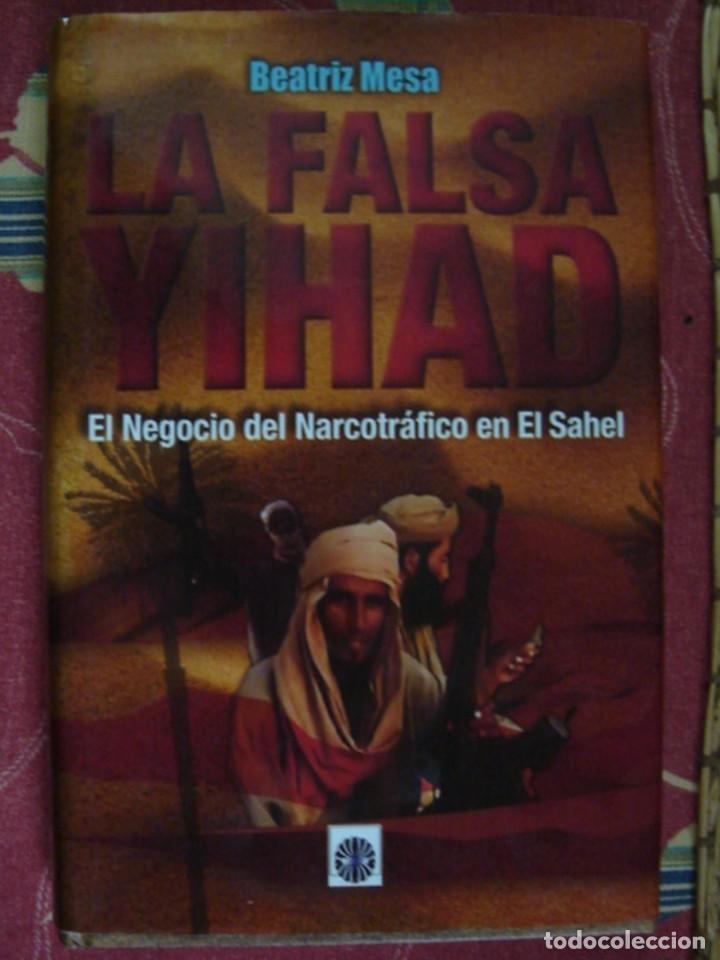 LA FALSA YIHAD. EL NEGOCIO DEL NARCOTRÁFICO EN EL SAHEL. BEATRIZ MESA. DALYA, 2013. PRIMERA EDICIÓN (Libros de Segunda Mano - Pensamiento - Política)