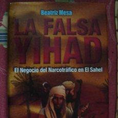 Libros de segunda mano: LA FALSA YIHAD. EL NEGOCIO DEL NARCOTRÁFICO EN EL SAHEL. BEATRIZ MESA. DALYA, 2013. PRIMERA EDICIÓN. Lote 75709275