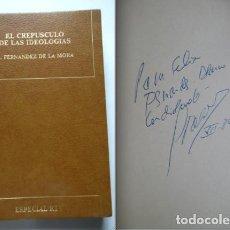 Libros de segunda mano: FERNÁNDEZ DE LA MORA. FIRMADO A MANO, EL CREPÚSCULO DE LAS IDEOLOGÍAS. MINISTRO DE FRANCO. Lote 76436871