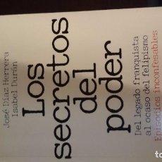 Libros de segunda mano: LOS SECRETOS DEL PODER: DEL LEGADO FRANQUISTA AL OCASO DEL FELIPISMO: EPISODIOS INCONFESABLES. Lote 76682975