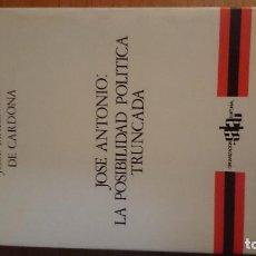 Libros de segunda mano: JOSÉ ANTONIO. LA POSIBILIDAD POLÍTICA TRUNCADA.JOSÉ MARÍA NIN DE CARDONA. Lote 76684207