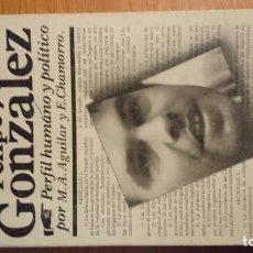 Libros de segunda mano: FELIPE GONZALEZ. M.A.AGUILAR Y E. CHAMORRO. ED. CAMBIO 16 1977. Lote 76684675