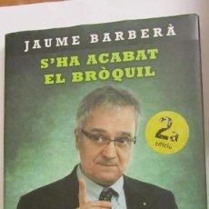 Libros de segunda mano: S´HA ACABAT EL BRÒQUIL DE JAUME BARBERÀ (EDICIONES B). Lote 76773831