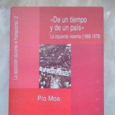 Libros de segunda mano: PÍO MOA DE UN TIEMPO Y DE UN PAÍS LA IZQUIERDA VIOLENTA 1968 1978 .GRAPO. FRANQUISMO.FRANCO.. Lote 77954802
