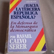Libros de segunda mano: ¿ HACIA LA TERCERA REPUBLICA ESPAÑOLA ?, DE RAFAEL CALVO SERER , 1ª EDICION 1978. Lote 79861841