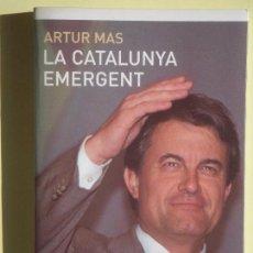 Libros de segunda mano: LA CATALUNYA EMERGENT - ARTUR MAS - EDITORIAL PLANETA, 2003, 1ª EDICIÓ - (EN CATALÀ, COM NOU). Lote 79987577