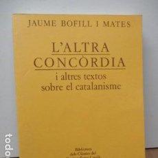 Libros de segunda mano: JAUME BOFILL I MATES - L'ALTRA CONCÒRDIA I ALTRES TEXTOS SOBRE EL CATALANISME (EN CATALAN). Lote 80398913