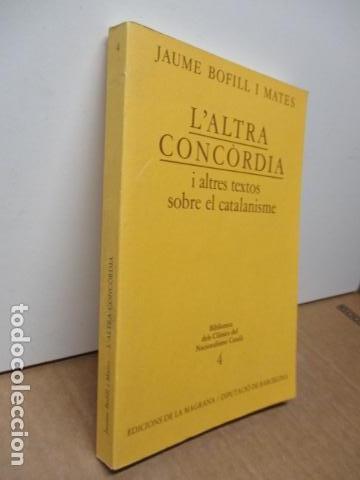 Libros de segunda mano: JAUME BOFILL I MATES - LALTRA CONCÒRDIA I ALTRES TEXTOS SOBRE EL CATALANISME (EN CATALAN) - Foto 2 - 80398913