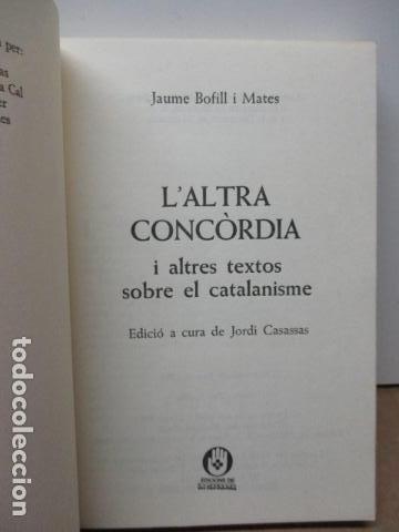 Libros de segunda mano: JAUME BOFILL I MATES - LALTRA CONCÒRDIA I ALTRES TEXTOS SOBRE EL CATALANISME (EN CATALAN) - Foto 3 - 80398913