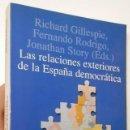 Libros de segunda mano: LAS RELACIONES EXTERIORES DE LA ESPAÑA DEMOCRÁTICA - R. GILLESPIE, F. RODRIGO, J. STORY (EDS.). Lote 81344728