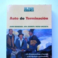 Libros de segunda mano: AUTO DE TERMINACIÓN. JUAN ARANZADI, JON JUARISTI, PATXO UNZUETA. Lote 81816100