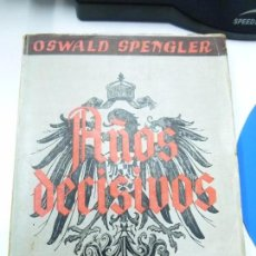Libros de segunda mano: AÑOS DECISIVOS OSWALD SPENGLER EDICIÓN 1938 TERCERA EDICIÓN. Lote 82118636