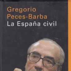 Libros de segunda mano: GREGORIO PECES-BARBA. LA ESPAÑA CIVIL. BARCELONA, 2005.. Lote 82655224