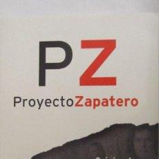 Libros de segunda mano: PZ PROYECTO ZAPATERO. CRÓNICA DE UN ASALTO A LA SOCIEDA DE IGNACIO ARSUAGA Y M. VIDAL SANTOS. Lote 82776964