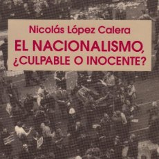 Libros de segunda mano: EL NACIONALISMO, ¿CULPABLE O INOCENTE? NICOLÁS LÓPEZ CALERA. Lote 83945136