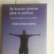 Libros de segunda mano: SE BUSCAN JÓVENES PARA LA POLÍTICA Y QUE SUS PADRES NO SE ENTEREN. PEDRO ORTEGA CAMPOS . Lote 84203904