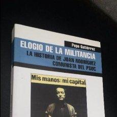 Libros de segunda mano: ELOGIO DE LA MILITANCIA. LA HISTORIA DE JOAN RODRIQUEZ COMUNISTA DEL PSUC. PEPE GUTIERREZ. . Lote 84739344