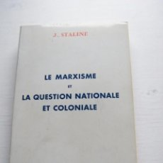 Libros de segunda mano: LE MARXISME ET LA QUESTION NATIONALE ET COLONIALE - J. STALINE - EDITIONS NORMAN BETHUNE (1974). Lote 152717232