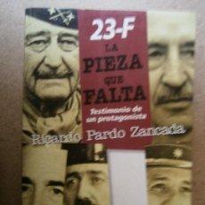 Libros de segunda mano: LIBROS POLITICA TRANSICION - 23 F LA PIEZA QUE FALTA TESTIMONIO DE UN PROTAGONISTA RICARDO PARDO ZAN. Lote 105876122