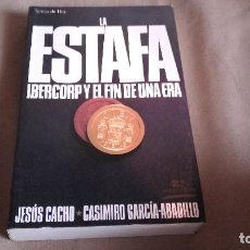 Libros de segunda mano: LA ESTAFA - IBERCORP Y EL FIN DE UNA ERA - JESUS CACHO Y CASIMIRO GARCIA-ABADILLO. Lote 85618544