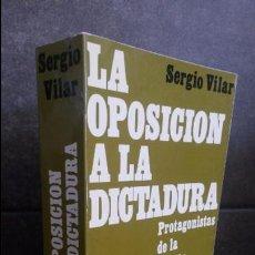 Libros de segunda mano: LA OPOSICION A LA DICTADURA. PROTAGONISTAS DE LA ESPAÑA DEMOCRATICA. SERGIO VILAR. AYMA 1976.. Lote 86727832