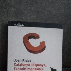 Libros de segunda mano: CATALUNYA I ESPANYA, L`ENCAIX IMPOSSIBLE. JOAN RIDAO. PROA 2011. CATALAN ( CATALA).. Lote 87247756