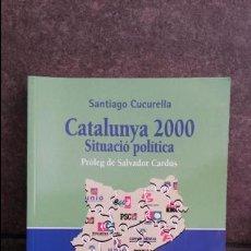 Libros de segunda mano: CATALUNYA 2000 SITUACIO POLITICA. SANTIAGO CUCURELLA. PORTIC 2000. . Lote 87248336