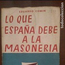 Libros de segunda mano: LO QUE ESPAÑA DEBE A LA MASONERIA 1956. Lote 87573560