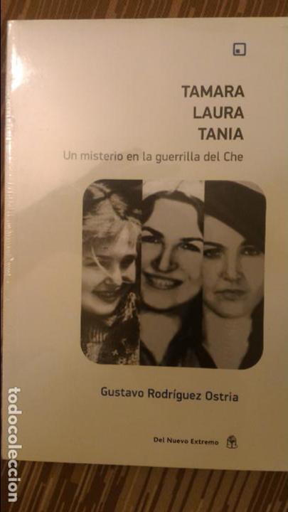 TAMARA, LAURA, TANIA UN MISTERIO EN LA GUERRILLA DEL CHE (GUEVARA) - GUSTAVO RODRÍGUEZ OSTRIA (Libros de Segunda Mano - Pensamiento - Política)