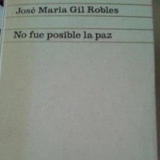Libros de segunda mano: NO FUÉ POSIBLE LA PAZ. JOSÉ MARÍA GIL ROBLES. Lote 87728488