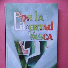 Libros de segunda mano: POR LA LIBERTAD VASCA ELI GALLASTEGI GUDARI 1993 TXALAPARTA. Lote 89348060