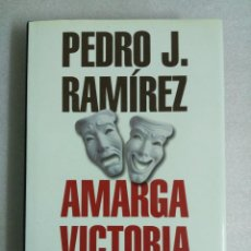 Libros de segunda mano: AMARGA VICTORIA: LA CRÓNICA OCULTA DEL HISTÓRICO TRIUNFO DE AZNAR SOBRE GONZÁLEZ - RAMÍREZ, PEDRO J. Lote 89475384