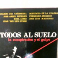 Libros de segunda mano: TODOS AL SUELO (INTENTO DE GOLPE DE ESTADO DE 1981). Lote 89853384