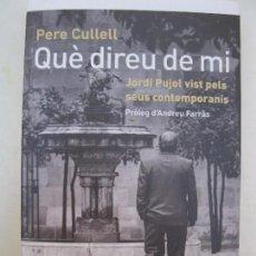 Libros de segunda mano: QUÈ DIREU DE MI - JORDI PUJOL VIST PELS SEUS CONTEMPORANIS - PERE CULLELL - PLANETA - EN CATALÁN.. Lote 90010252