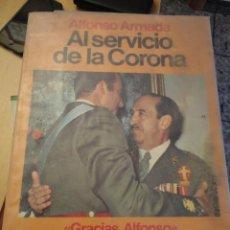 Libros de segunda mano: AL SERVICIO DE LA CORONAALFONSO ARMANDAED. PLANETA1983290PAG. Lote 90175864