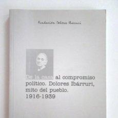 Libros de segunda mano: DE LA CASA AL COMPROMISO POLÍTICO. DOLORES IBÁRRURI, MITO DEL PUEBLO, 1916 -1939. Lote 90506530