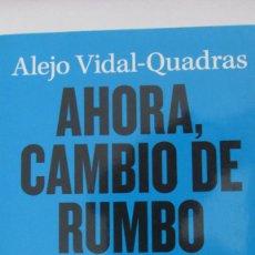 Libros de segunda mano: AHORA, CAMBIO DE RUMBO DE ALEJO VIDAL-QUADRAS (PLANETA). Lote 90995835