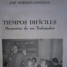 Libros de segunda mano: TIEMPOS DIFICILES MEMORIAS DE UN TRABAJADOR JOSE HORMIGO GONZALEZ 2000. Lote 91255955