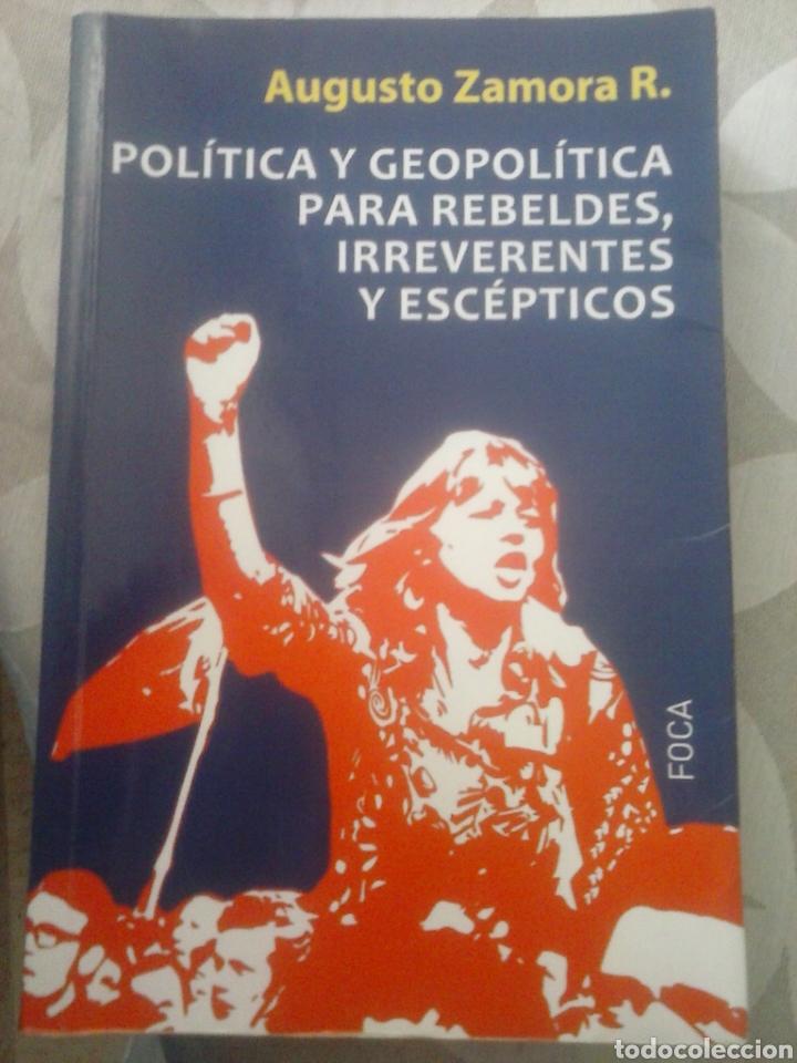 POLÍTICA Y GEOPOLÍTICA PARA REBELDES, IRREVERENTES Y ESCÉPTICOS. AUGUSTO ZAMORA R. (Libros de Segunda Mano - Pensamiento - Política)