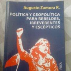 Libros de segunda mano: POLÍTICA Y GEOPOLÍTICA PARA REBELDES, IRREVERENTES Y ESCÉPTICOS. AUGUSTO ZAMORA R.. Lote 91336859