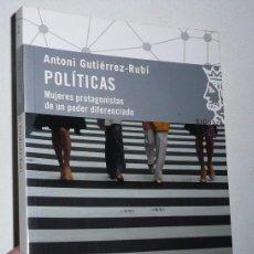 Libros de segunda mano: POLÍTICAS. MUJERES PROTAGONISTAS DE UN PODER DIFERENCIADO - ANTONI GUTIÉRREZ-RUBÍ (PLANTA 29, COBRE). Lote 69499397