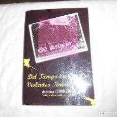Libros de segunda mano: DEL TIEMPO EN QUE LOS VIOLENTOS TENÍAN RAZÓN. ASTURIAS (1990-2005).TEXTOS PANFLETOS COMICS Y OCTAVIL. Lote 92062195