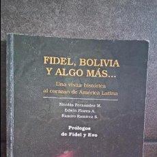 Libros de segunda mano: FIDEL, BOLIVIA Y ALGO MAS... UNA VISITA HISTORICA AL CORAZON DE AMERICA LATINA. VV.AA. CUBA. . Lote 93257050