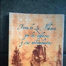 Libros de segunda mano: TOMA DE LA HABANA POR LOS INGLESES Y SUS ANTECEDENTES. CESAR GARCIA DEL PINO. CIENCIAS SOCIALES 2012. Lote 131402385