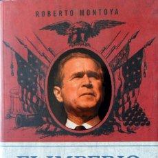 Libros de segunda mano: EL IMPERIO GLOBAL GEORGE W BUSH. ROBERTO MONTOYA.. Lote 93705915