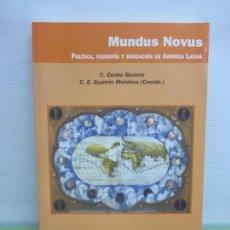 Libros de segunda mano: MUNDUS NOVUS. POLÍTICA, FILOSOFÍA Y EDUCACIÓN EN AMERICA LATINA. ED CEIAS, 1ª ED 2001. Lote 95689723