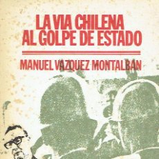 Libros de segunda mano: LA VIA CHILENA AL GOLPE DE ESTADO. MANUEL VÁZQUEZ MONTALBÁN.. Lote 96219411