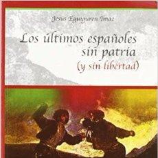 Libros de segunda mano: LOS ULTIMOS ESPAÑOLES SIN PATRIA (Y SIN LIBERTAD) - JESUS EGUIGUREN IMAZ. Lote 96323107